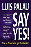 Say Yes! How to Renew Your Spiritual Passion, Luis Palau, 0929239962