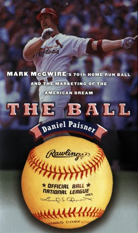 The Ball: Mark McGwire's Home Run Ball and the Marketing of the American - Mark Mcgwire Runs Home