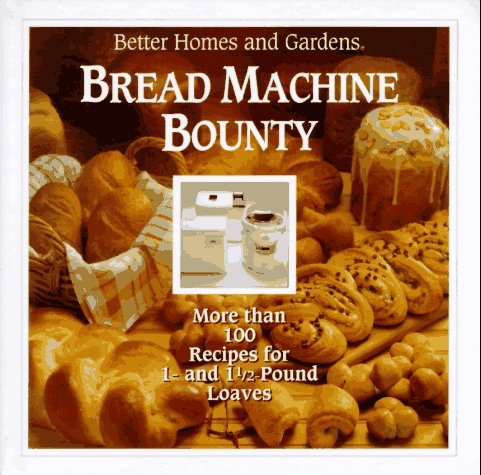 Better Homes and Gardens Bread Machine Bounty by Not Available
