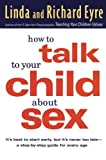 img - for How to Talk to Your Child About Sex: It's Best to Start Early, but It's Never Too Late -- A Step-by-Step Guide for Every Age book / textbook / text book