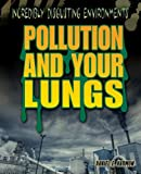 Pollution and Your Lungs, Daniel E. Harmon, 1448884101