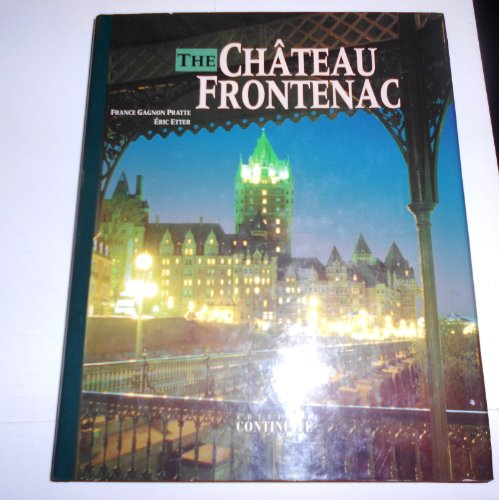 (Chateau Frontenac: One Hundred Years in the Life of a Legendary Hotel)