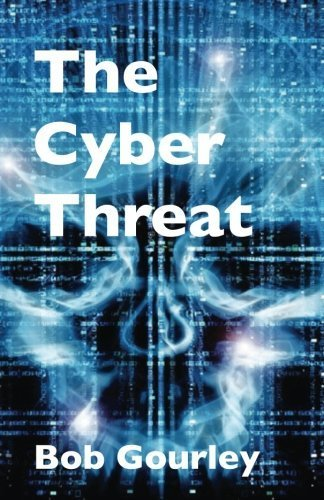The Cyber Threat by Bob Gourley (2014-09-23)