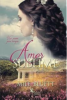 Amor sublime: Una pasión para siempre (Spanish Edition)