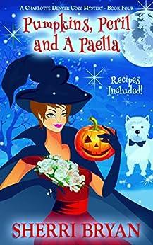 Pumpkins, Peril and a Paella (A Charlotte Denver Cozy Mystery Book 4) by [Bryan, Sherri]