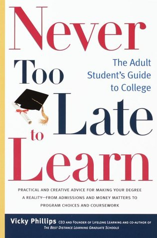Never Too Late to Learn: The Adult Student's Guide to College