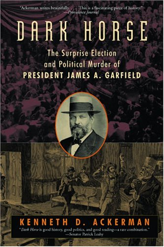 Download Dark Horse: The Surprise Election and Political Murder of President James A. Garfield PDF