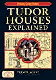 Tudor Houses Explained: Britain's Living History (Britain's Living History)