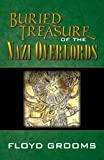 Buried Treasure of the Nazi Overlords, Floyd Grooms, 0741446510