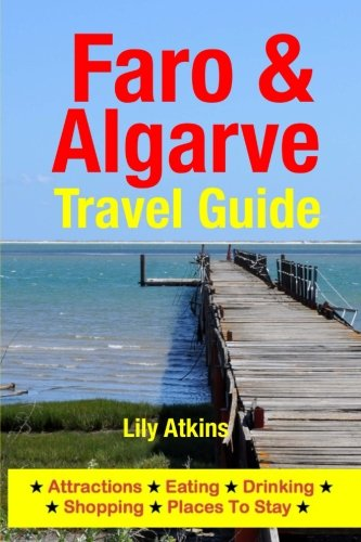 Faro & The Algarve Travel Guide: Attractions, Eating, Drinking, Shopping & Places To Stay