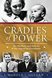Cradles of Power: The Mothers and Fathers of the American Presidents