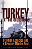 Turkey at the Crossroads : Ottoman Legacies and a Greater Middle East, Jung, Dietrich and Piccoli, Wolfango, 1856498662
