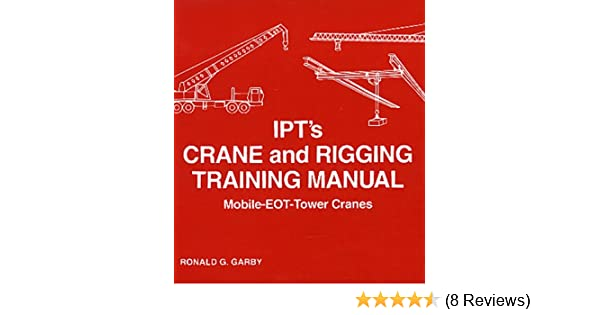 Ipts crane and rigging training manual mobile eot tower cranes ipts crane and rigging training manual mobile eot tower cranes ronald g garby 9780920855164 amazon books fandeluxe Gallery