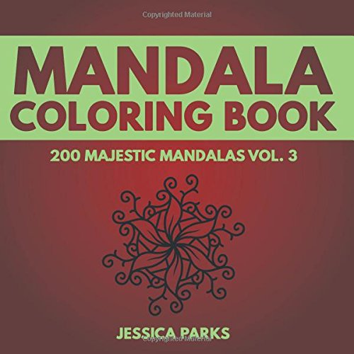 Mandala Coloring Book: 200 Unique Mandala Designs For Adult Relaxation Stress Relief Meditation Peace And Happiness (Majestic Mandalas - Adult Coloring Book) (Volume 3)