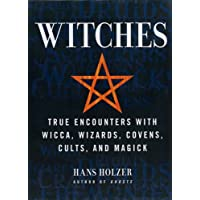 Witches: True Encounters with Wicca, Covens, and Magick: True Encounters with Wicca, Wizards, Covens, Cults and Magick