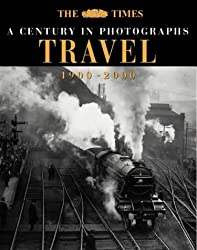 The Times A Century In Photographs - Travel: Travel, 1900-2000 (Photography)