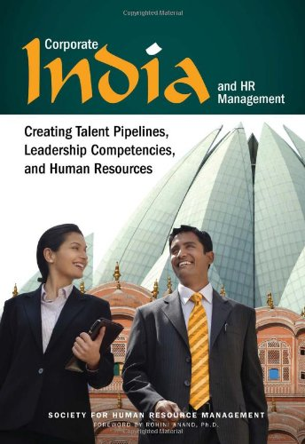 Corporate India and HR Management: Creating Talent Pipelines, Leadership Competencies, and Human Resources