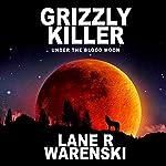 Grizzly Killer: Under the Blood Moon | Lane R Warenski