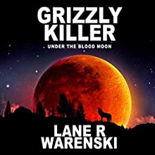Grizzly Killer: Under the Blood Moon Audiobook by Lane R Warenski Narrated by Nathan Glondys