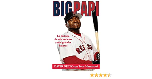 Amazon.com: Big Papi: La Historia de Mis Anhelos y Mis Grandes Batazos (Spanish Edition) (9780312366636): David Ortiz, Tony Massarotti: Books