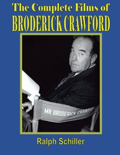 The Complete Films of Broderick Crawford by lulu.com