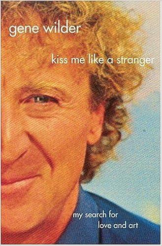 Se lataa ilmaiseksi Kiss Me Like a Stranger: My Search for Love and Art by Gene Wilder PDF ePub MOBI