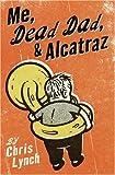 Me, Dead Dad, and Alcatraz, Chris Lynch, 0060597100