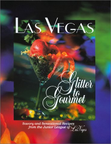 Las Vegas: Glitter to Gourmet - Savory and Sensational Recipes from the Junior League of Las Vegas (World Las Vegas Mart)
