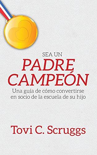 Sea Un Padre Campeon: Una Guia de Como Convertirse En Socio de La Escuela de Su Hijo (Spanish Edition)