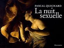 La nuit sexuelle par Quignard