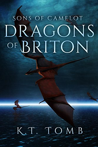 Dragons Of Briton Sons Of Camelot Book 5 Kindle Edition By Kt