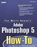 Adobe Photoshop 5 How-To, Richard Lynch, 1571691561