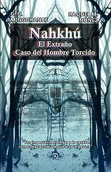 Nahkhú. El extraño caso del hombre torcido (Spanish Edition) by [Montiel Núñez, Raquel, Mingorance, G.G.]