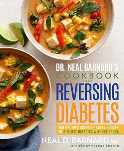 Dr. Neal Barnard's Cookbook for Reversing Diabetes: 150 Recipes Scientifically Proven to Reverse Diabetes Without Drugs by Neal Barnard M.D.