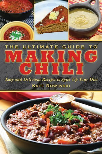 The Ultimate Guide to Making Chili: Easy and Delicious Recipes to Spice Up Your Diet by Rowinski, Kate (2013) Hardcover