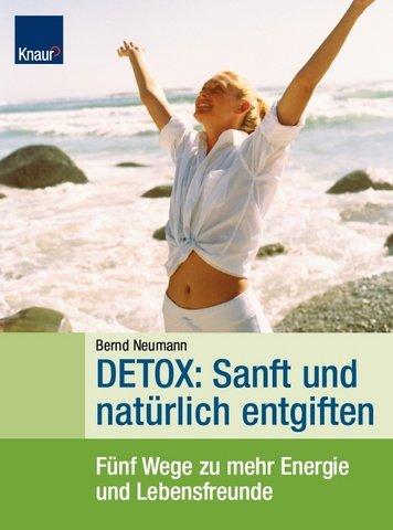Detox: Sanft und natürlich entgiften: Fünf Wege für mehr Energie und Lebensfreude