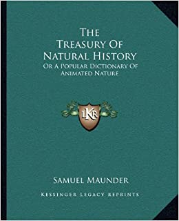 Book The Treasury Of Natural History: Or A Popular Dictionary Of Animated Nature