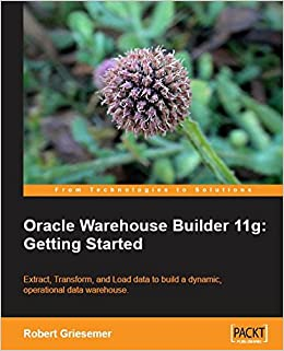 Oracle Warehouse Builder 11g: Getting Started: Robert