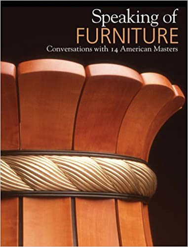 Speaking Of Furniture: Conversations With 14 American Masters: Warren Eames  Johnson, Bebe Pritam Johnson, Roger Holmes, Edward S., Jr. Cooke:  9780988855717: ...