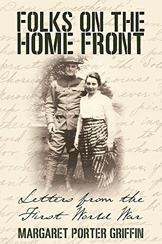 Folks on the Home Front: Letters from the First World War by [Griffin, Margaret Porter]