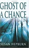 Ghost of a Chance, Susan Hepburn, 0749083832
