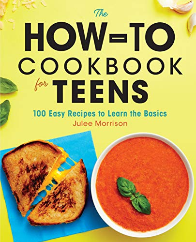 Book Cover: The How-To Cookbook for Teens: 100 Easy Recipes to Learn the Basics