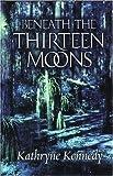 Beneath the Thirteen Moons, Kathryn Kennedy, 0786253363