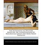 img - for { [ THE ALTERNATIVE TO WESTERN MEDICINE: AN UNDERSTANDING OF BIOLOGICALLY-BASED AND BODY-BASED THERAPIES ] } Scaglia, Beatriz ( AUTHOR ) May-10-2011 Paperback book / textbook / text book