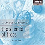 The Silence of Trees | Valya Dudycz Lupescu