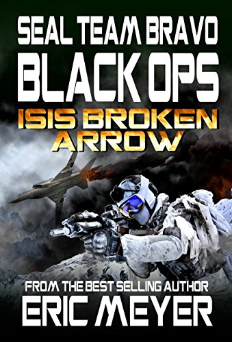 SEAL-Team-Bravo-Black-Ops--ISIS-Broken-Arrow-SEAL-Team-Bravo-Black-Ops-Short-Reads-Book-1