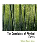 The Correlation of Physical Forces, William Robert Grove, 0554631490