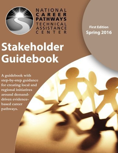 Stakeholder Guidebook: A guidebook with step-by-step guidance for creating local and regional initiatives around demand-driven evidence-based career pathways. by Dr. James Guest (2016-05-18)