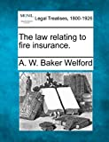 img - for The law relating to fire insurance. book / textbook / text book