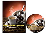 How to Make Coffee: The Interesting Way to Learn Coffee Beans Espresso French Press Drip Coffee Stove Top Coffee Iced Coffee and How to Make Latte Art